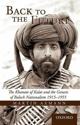 Back to the Future: The Khanate of Kalat and the Genesis of Baloch Nationalism 1915-1955