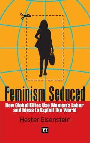 Feminism Seduced: How Global Elites Use Women