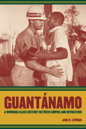 Guantánamo: A Working-Class History between Empire and Revolution