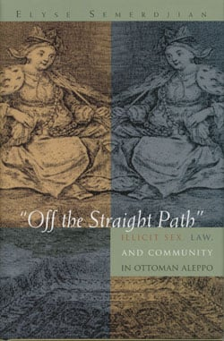 Off the Straight Path: Illicit Sex, Law, and Community in Ottoman Aleppo