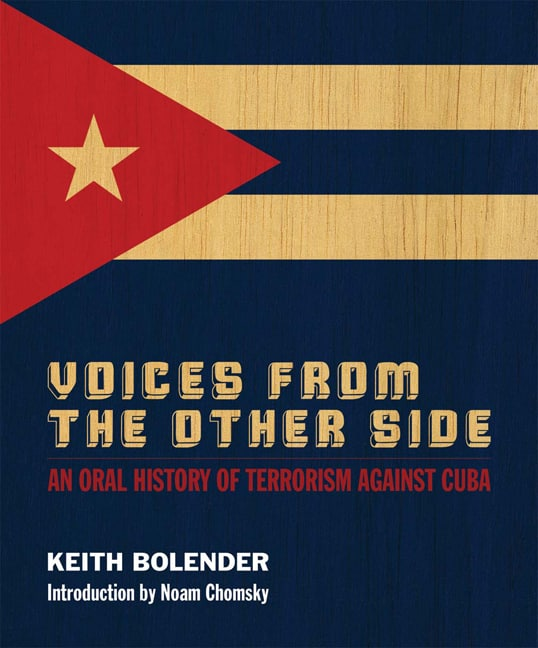Voices From the Other Side An Oral History of Terrorism Against Cuba