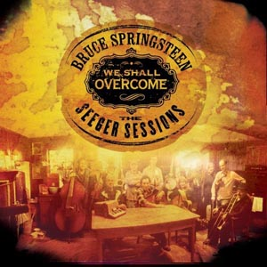 Bruce Springsteen, We Shall Overcome: The Seeger Sessions