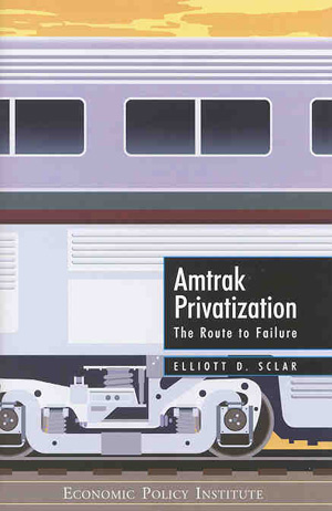 Amtrak Privatization: The Route to Failure