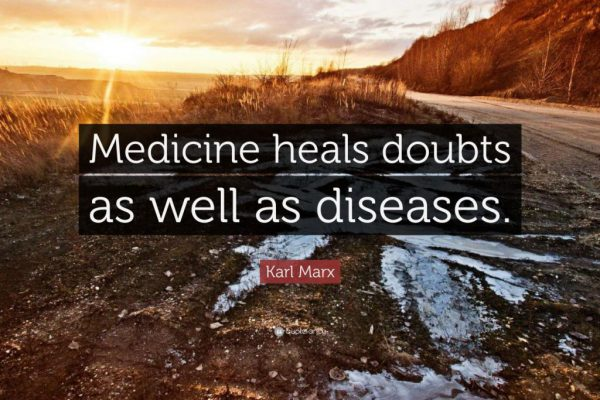 """Medicine heals doubts as well as diseases."" —Karl Marx"