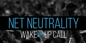 Net Neutrality - Wake Up Call