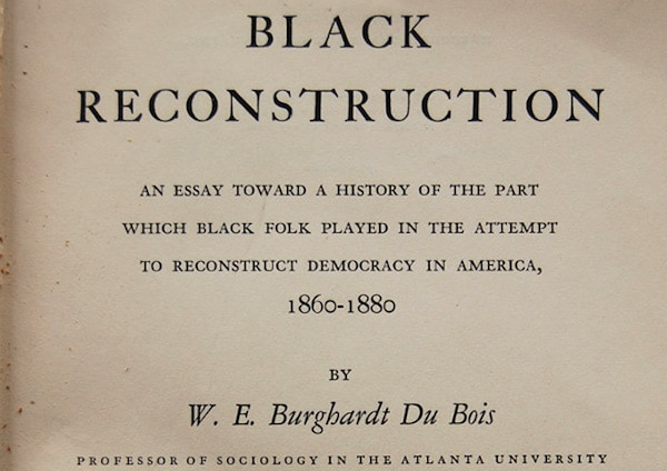 "w e b du bois s black reconstruction and the new marxist  w e b du bois s ""black reconstruction"" and the new marxist historiography"