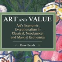 Dave Beech, Art and Value: Art's Economic Exceptionalism in Classical, Neoclassical and Marxist Economics (Boston: Brill, 2015)
