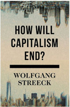 How Will Capitalism End? Essays on a Failing System by Wolfgang Streeck, New Delhi: Juggernaut Books, 2017; pp 272, ₹499 (paperback).