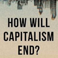 | How Will Capitalism End Essays on a Failing System by Wolfgang Streeck New Delhi Juggernaut Books 2017 pp 272 ₹499 paperback | MR Online