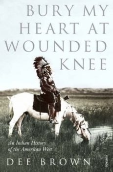 | Bury My Heart at Wounded Knee An Indian History of the American West by Dee Brown | MR Online