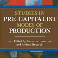 Studies in Pre-Capitalist Modes of Production, eds. Laura da Graca and Andrea Zingarelli (Haymarket 2016), 322pp.