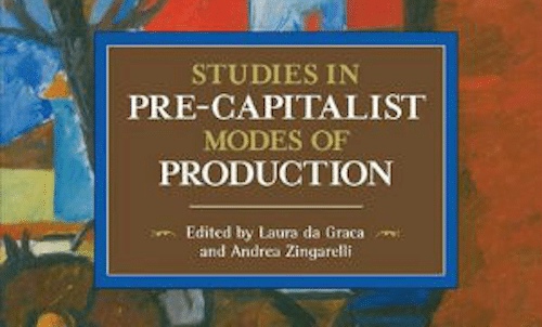 Studies in Pre-Capitalist Modes of Production, eds. Laura da Graca and Andrea Zingarelli (Haymarket 2016), 322pp.