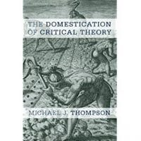 Amazon.com- The Domestication of Critical Theory (9781783484317)- Michael J. Thompson- Books
