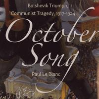 Paul le Blanc, October Song: Bolshevik Triumph, Communist Tragedy 1917-1924 (Haymarket Books 2017), 504pp.