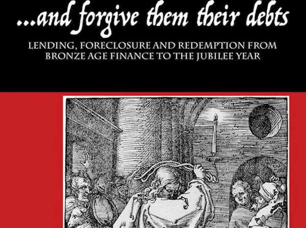 And Forgive Them Their Debts: Lending, Foreclosure, and Redemption from Bronze Age Finance to the Jubilee Yea r