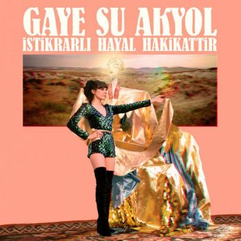 GAYE SU AKYOL - ISTIKRARLI HAYAL HAKIKATTIR