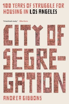 City of Segregation: One Hundred Years of Struggle for Housing in Los Angeles, by Andrea Gibbons