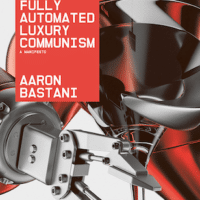 Aaron Bastani FULLY AUTOMATED LUXURY COMMUNISM Verso, 2019
