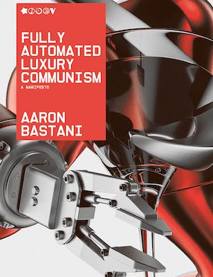 Aaron Bastani FULLY AUTOMATED LUXURY COMMUNISM Verso, 2019