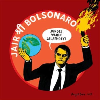 Bolsonaro by Orijit Sen, 2019 Bolsonaro says: We'll Burn the Jungle Right There (an echo of a right-wing slogan in India, We'll Build the Temple Right There, on top of a mosque).