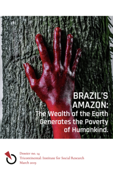Dossier no. 14- Brazil's Amazon- The Wealth of the Earth Generates the Poverty of Humankind.