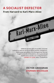 A Socialist Defector: From Harvard to Karl-Marx-Allee by Victor Grossman