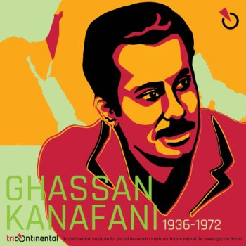 Ghassan Kanafani: 'Imperialism has laid its body over the world, the head in Eastern Asia, the heart in the Middle East, its arteries reaching Africa and Latin America. Wherever you strike it, you damage it, and you serve the World Revolution'.