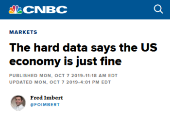 "Who are you going to believe, ""hard data"" or your lying eyes (CNBC, 10:7:19)?"