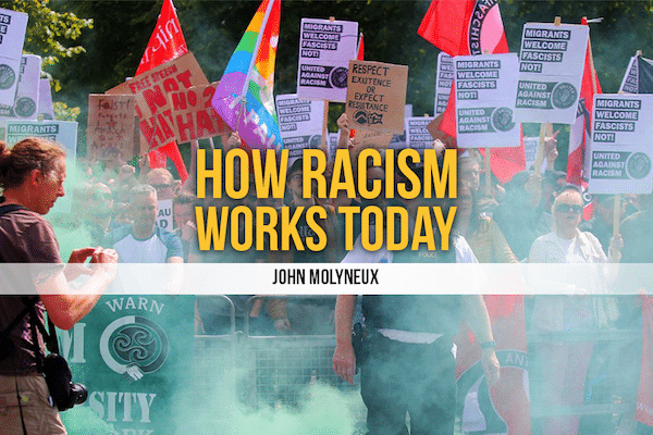 How Racism Works Today written by John Molyneux