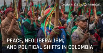 Our Dossier no. 23 (December 2019) is called Peace, Neoliberalism, and Political Shifts in Colombia