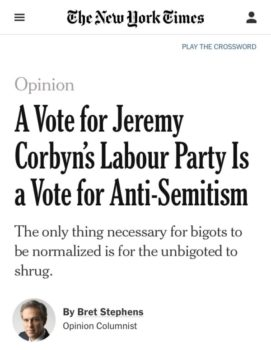 New York Times — ran op-eds, published thinkpieces, and churned out reporting on the issue, making it seem that Jeremy Corbyn was the world's biggest antisemite.