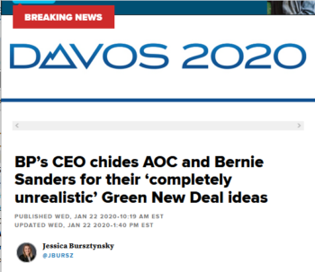 "Is the opinion of the CEO of the world's fifth-largest oil company that Bernie Sanders and Alexandria Ocasio-Cortez ""have a completely unrealistic idea of the complexity of the global energy system"" (CNBC, 1/22/20) really ""breaking news""?"