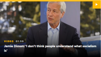 If you don't understand what socialism is, the CEO of JPMorgan Chase will fill you in (CNBC, 1/22/20).