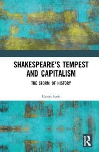 Helen C Scott Shakespeare's Tempest and Capitalism- The Storm of History Routledge, London and New York, 2019. 252pp., £120 hb ISBN 9781409407263