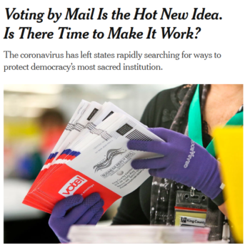 """With gatherings of people suddenly presenting an imminent health threat, state officials and voting rights activists have begun calling for an enormous expansion of voting by mail,"" reports the New York Times (3/19/20)."