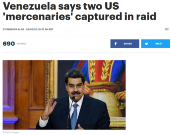 "The Hill (5/5/20) is not sure whether an armed force invading Venezuela, led by the head of the ""Florida-based security company called Silvercorp USA,"" can be described as ""mercenaries."""