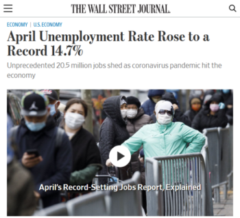 """The Wall Street Journal (5/8/20) headlined the 14.7% figure, but noted that if sent-home workers had been appropriately counted as being temporarily laid off, the unemployment rate would have been """"almost 5 percentage points higher."""""""
