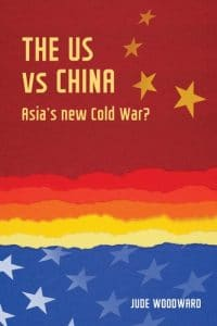 Jude Woodward The US vs China: Asia's New Cold War? Publisher: Manchester University Press, Manchester, 2017, 304 pp., £22.50 pb ISBN 9781784993429