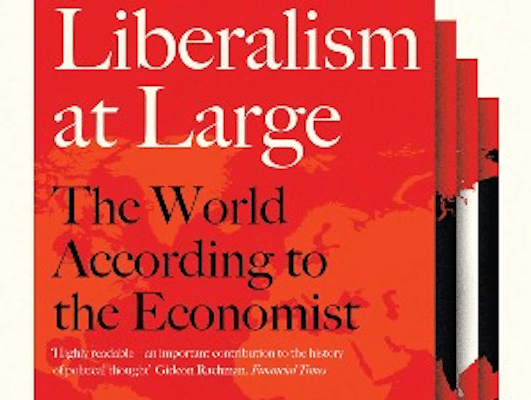 Alexander Zevin, Liberalism At Large: The World According to the Economist (Verso 2019), 538pp.