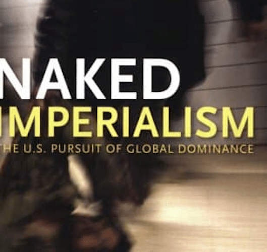Naked Imperialism: The U.S. Pursuit of Global Dominance by John Bellamy Foster