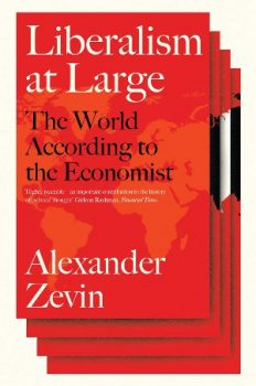 | Alexander Zevin Liberalism At Large The World According to the Economist Verso 2019 538pp | MR Online