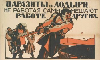 """Parasites and do-nothings, whoever doesn't work for themselves disturbs the work of others. From Soviet Union, 1920."
