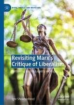 Revisiting Marx's Critique of Liberalism Rethinking Justice, Legality and Rights Authors: Shoikhedbrod, Igor