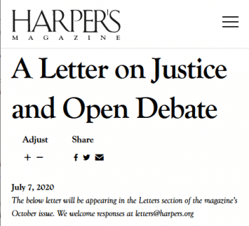 "The Harper's letter (7/7/20) decried ""a new set of moral attitudes and political commitments that tend to weaken our norms of open debate and toleration of differences in favor of ideological conformity."""