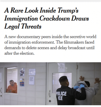 "The makers of a documentary on ICE say they were ""warned that the federal government would use its 'full weight' to veto scenes it found objectionable"" (New York Times, 7/23/20)."