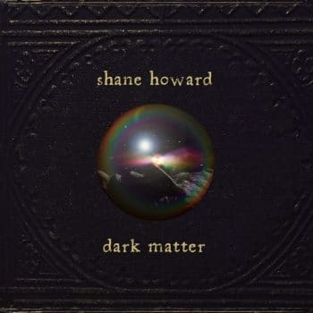 SHANE HOWARD - DARK MATTER