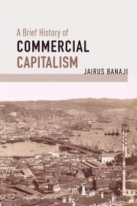 Jairus Banaji A Brief History of Commercial Capitalism