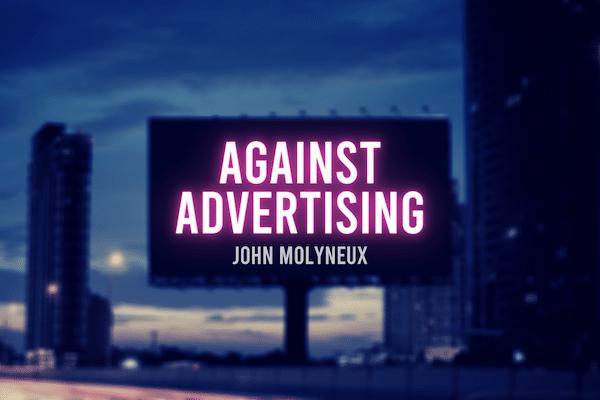 Against Advertising
