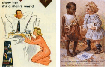 past adverts were crudely and overtly sexist and racist.