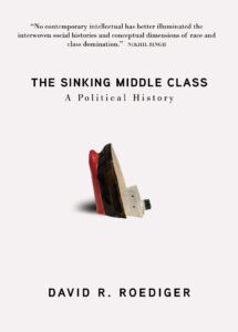 | David Roedegers book The Sinking Middle Class A Political History | MR Online